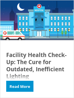 Facility Health Check-Up: The Cure for Outdated, Inefficient Lighting