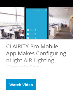 CLAIRITY Pro Mobile App Makes Configuring nLight AIR Lighting Controls Easy