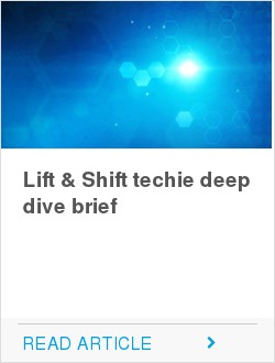 Lift & Shift techie deep dive brief