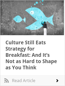 Culture Still Eats Strategy for Breakfast: And It's Not as Hard to Shape as You Think