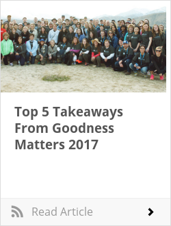 Top 5 Takeaways From Goodness Matters 2017