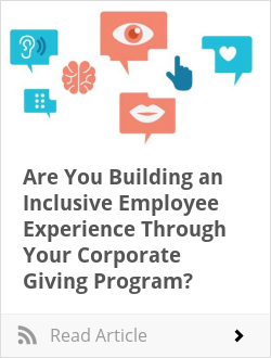 Are You Building an Inclusive Employee Experience Through Your Corporate Giving Program?