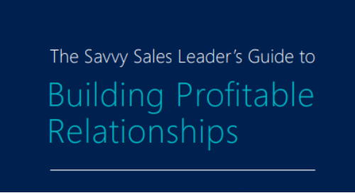 The Savvy Sales Leader's Guide to Building Profitable Relationships