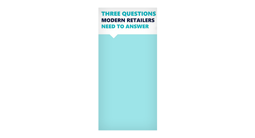 3 Questions Modern Retailers Need to Answer