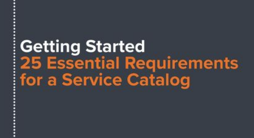 Getting Started: 25 Essential Requirements for a Service Catalog