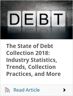 The State of Debt Collection 2018: Industry Statistics, Trends, Collection Practices, and More