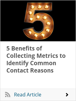 5 Benefits of Collecting Metrics to Identify Common Contact Reasons