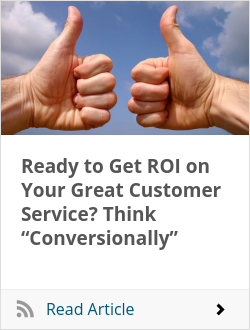 "Ready to Get ROI on Your Great Customer Service? Think ""Conversionally"""