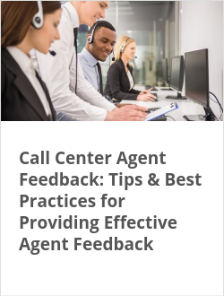 Call Center Agent Feedback: Tips & Best Practices for Providing Effective Agent Feedback