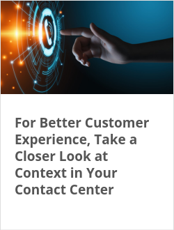 For Better Customer Experience, Take a Closer Look at Context in Your Contact Center