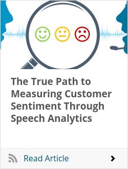 The True Path to Measuring Customer Sentiment Through Speech Analytics