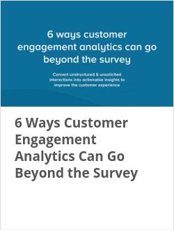 6 Ways Customer Engagement Analytics Can Go Beyond the Survey