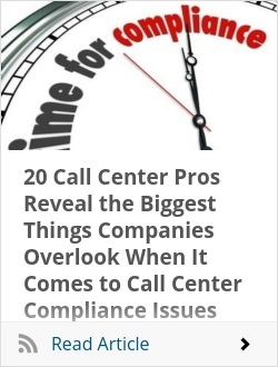 20 Call Center Pros Reveal the Biggest Things Companies Overlook When It Comes to Call Center Compliance Issues