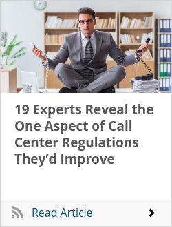 19 Experts Reveal the One Aspect of Call Center Regulations They'd Improve