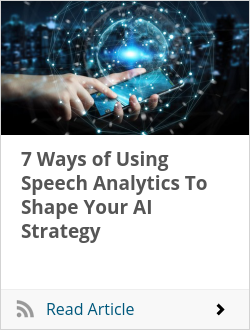 7 Ways of Using Speech Analytics To Shape Your AI Strategy