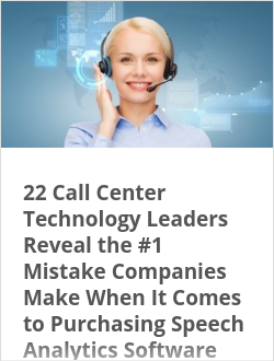 22 Call Center Technology Leaders Reveal the #1 Mistake Companies Make When It Comes to Purchasing Speech Analytics Software