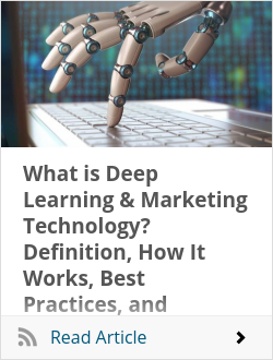 What is Deep Learning & Marketing Technology? Definition, How It Works, Best Practices, and Benefits of Deep Learning & Marketing Technology