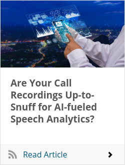 Are Your Call Recordings Up-to-Snuff for AI-fueled Speech Analytics?
