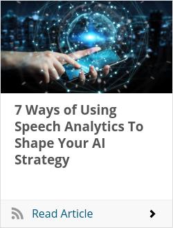 7 Ways of Using Speech Analytics To Shape Your AI Strategy