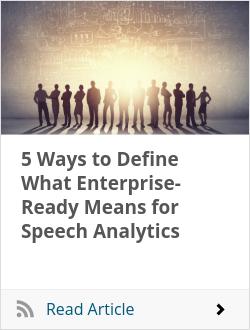 5 Ways to Define What Enterprise-Ready Means for Speech Analytics