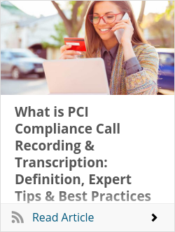 What is PCI Compliance Call Recording & Transcription: Definition, Expert Tips & Best Practices