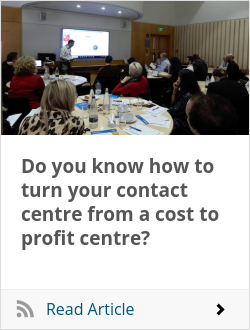 Do you know how to turn your contact centre from a cost to profit centre?