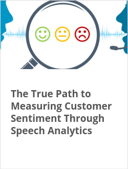 The True Path to Measuring Customer Sentiment Through Speech Analytics