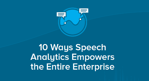 10 Ways Speech Analytics Empowers The Entire Enterprise - UK
