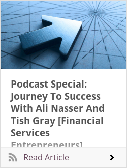 Podcast Special: Journey To Success With Ali Nasser And Tish Gray [Financial Services Entrepreneurs]