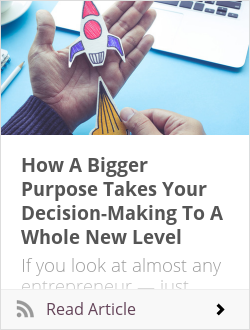 How A Bigger Purpose Takes Your Decision-Making To A Whole New Level