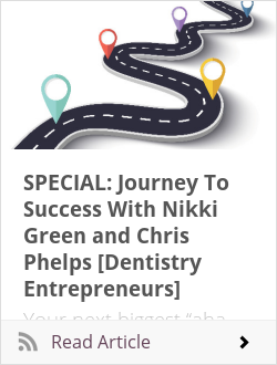 SPECIAL: Journey To Success With Nikki Green and Chris Phelps [Dentistry Entrepreneurs]