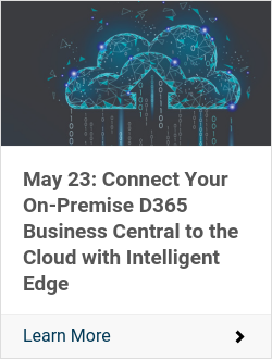 May 23: Connect Your On-Premise D365 Business Central to the Cloud with Intelligent Edge
