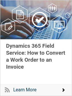Dynamics 365 Field Service: How to Convert a Work Order to an Invoice