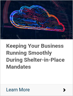 Keeping Your Business Running Smoothly During Shelter-in-Place Mandates
