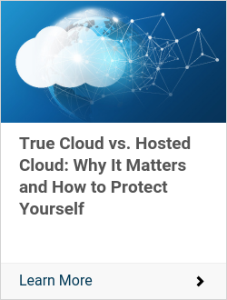 True Cloud vs. Hosted Cloud: Why It Matters and How to Protect Yourself