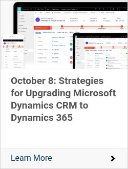 October 8: Strategies for Upgrading Microsoft Dynamics CRM to Dynamics 365