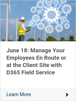 June 18: Manage Your Employees En Route or at the Client Site with D365 Field Service