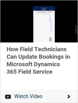 How Field Technicians Can Update Bookings in Microsoft Dynamics 365 Field Service