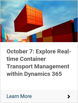 October 7: Explore Real-time Container Transport Management within Dynamics 365