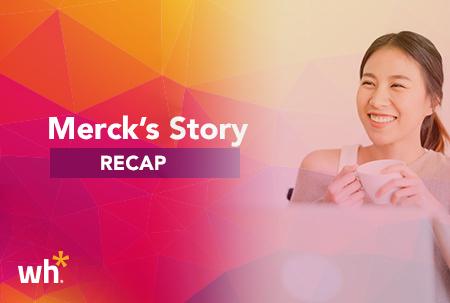 Merck's Story Recap