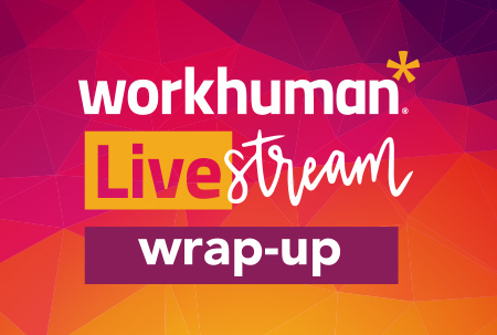 Workhuman Livestream wrap up