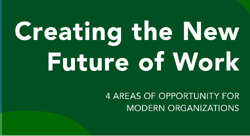 Creating the New Future of Work: 4 Areas of Opportunity for Modern Organizations
