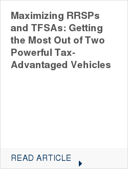 Maximizing RRSPs and TFSAs: Getting the Most Out of Two Powerful Tax-Advantaged Vehicles