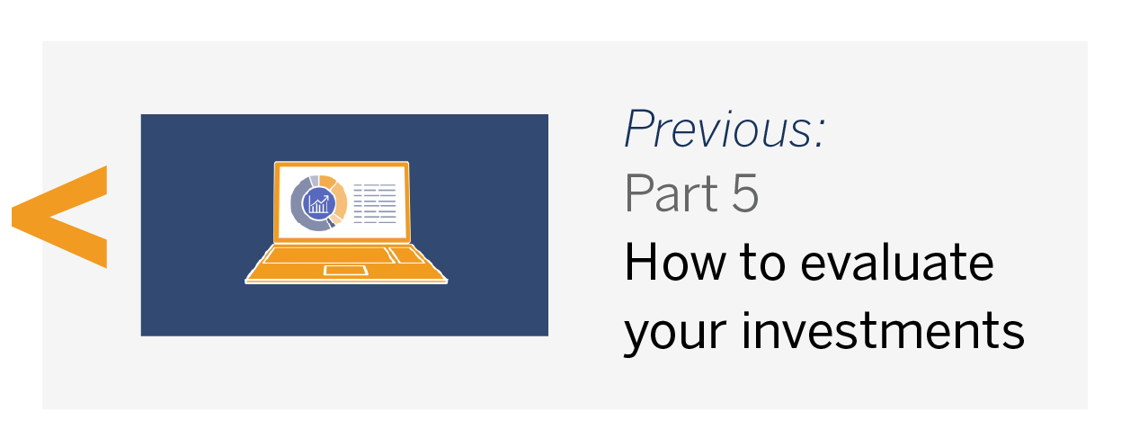 PREVIOUS: Part 5 – How to evaluate your investments