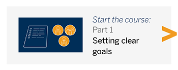 Start the course: Part 1 - Setting clear goals