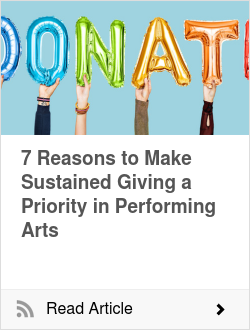 7 Reasons to Make Sustained Giving a Priority in Performing Arts