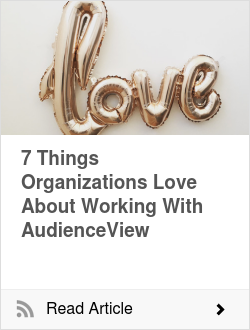 7 Things Organizations Love About Working With AudienceView