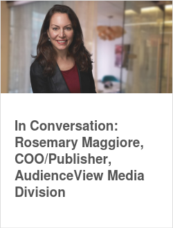 In Conversation: Rosemary Maggiore, COO/Publisher, AudienceView Media Division