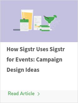 How Sigstr Uses Sigstr for Events: Campaign Design Ideas