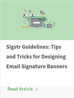 Sigstr Guidelines: Tips and Tricks for Designing Email Signature Banners